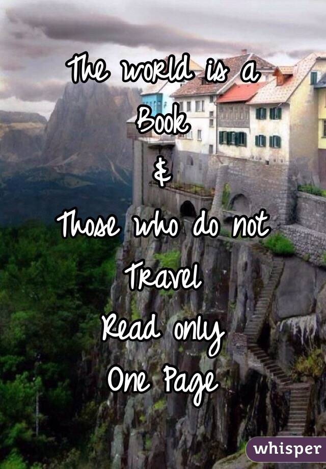 The world is a  Book & Those who do not Travel Read only One Page