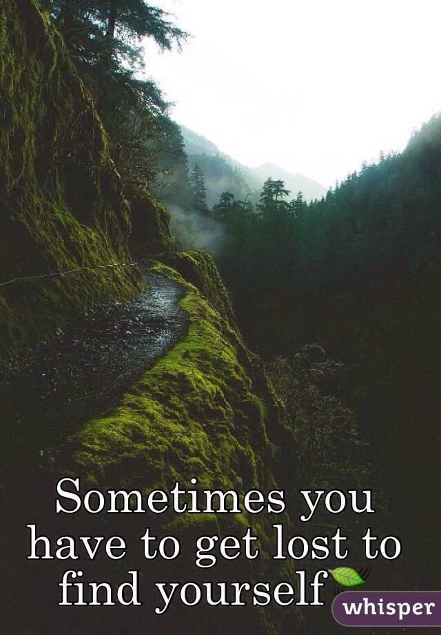 Sometimes you have to get lost to find yourself🍃