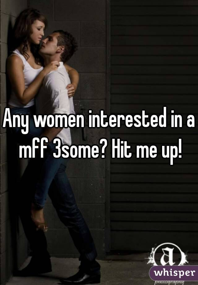 Any women interested in a mff 3some? Hit me up!