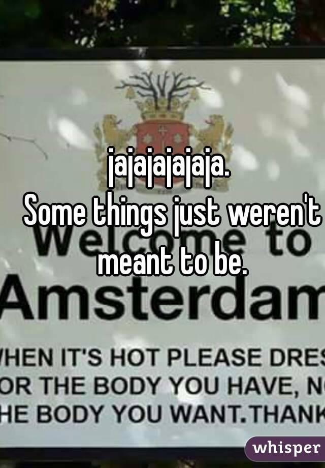 jajajajajaja.  Some things just weren't meant to be.
