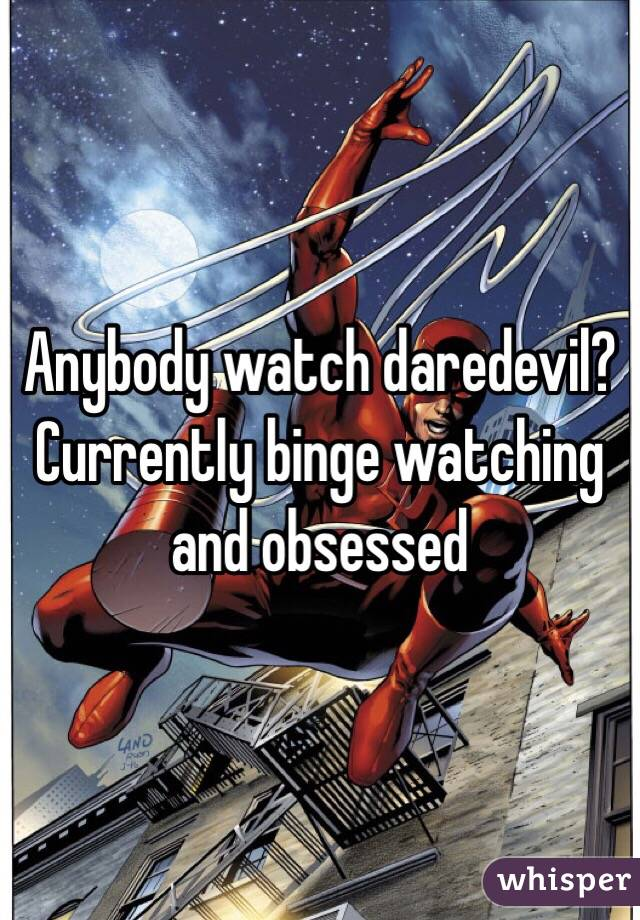 Anybody watch daredevil? Currently binge watching and obsessed