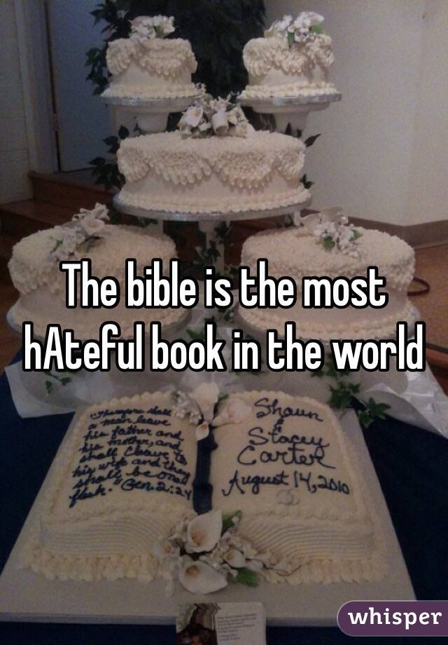 The bible is the most hAteful book in the world