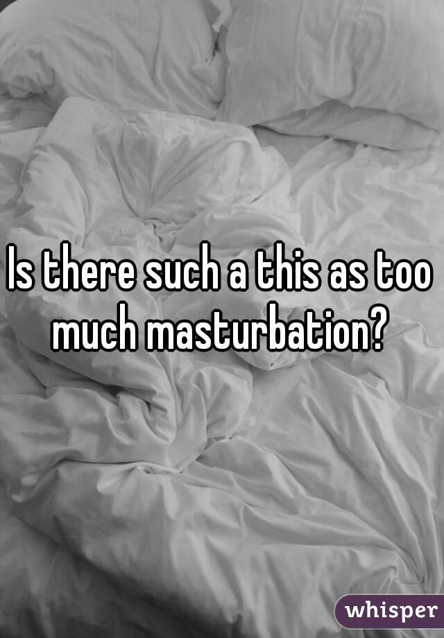 Is there such a this as too much masturbation?