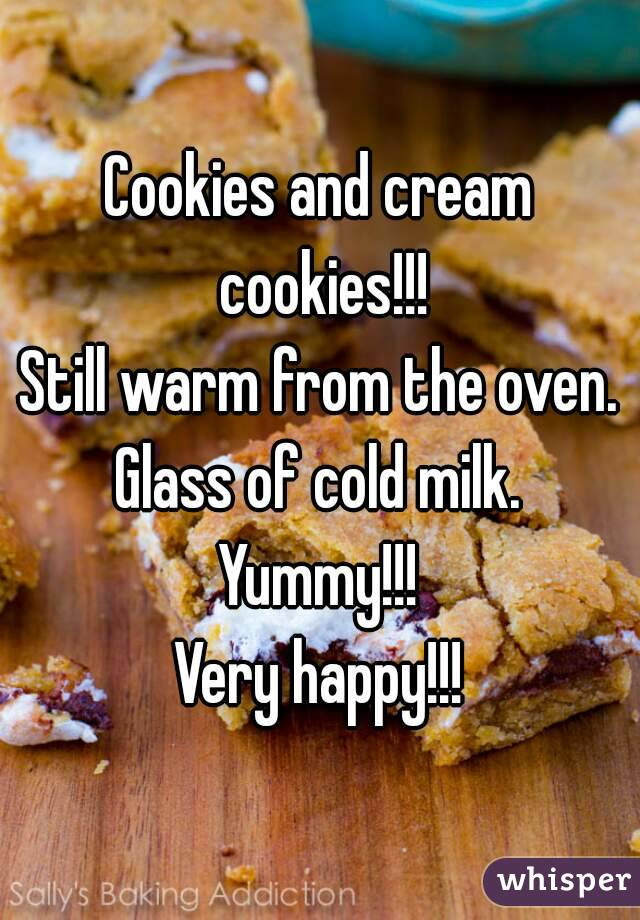 Cookies and cream cookies!!! Still warm from the oven. Glass of cold milk. Yummy!!! Very happy!!!