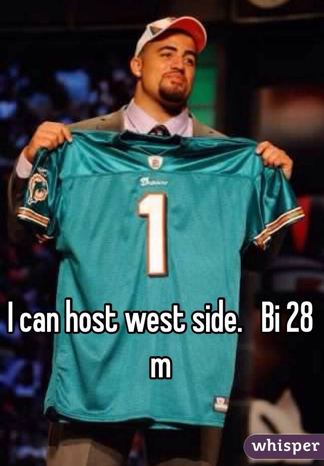 I can host west side.   Bi 28 m