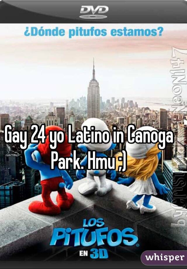 Gay 24 yo Latino in Canoga Park. Hmu ;)