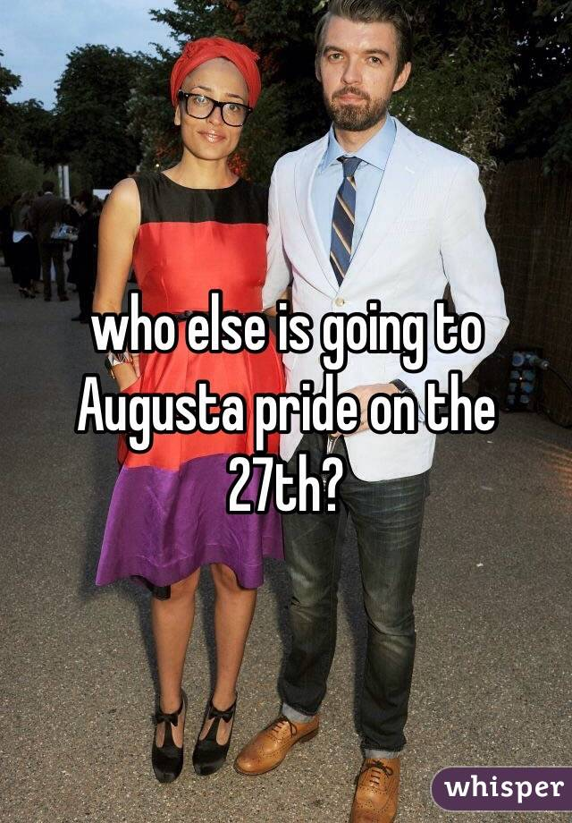 who else is going to Augusta pride on the 27th?