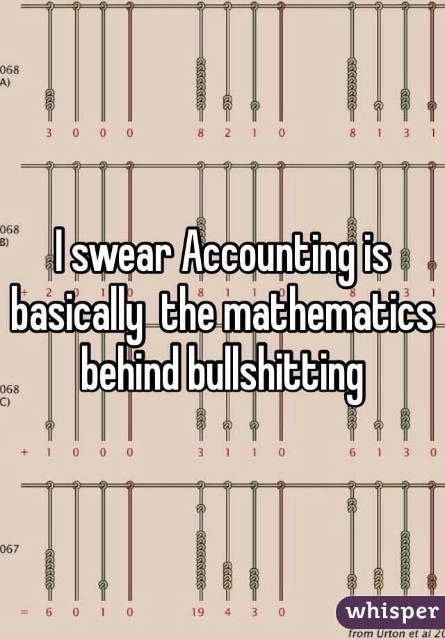 I swear Accounting is basically  the mathematics behind bullshitting