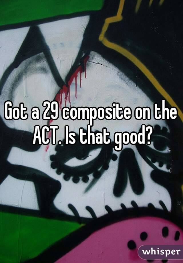 Got a 29 composite on the ACT. Is that good?