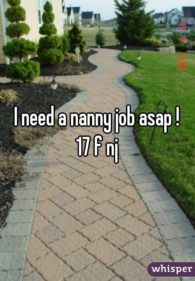 I need a nanny job asap ! 17 f nj