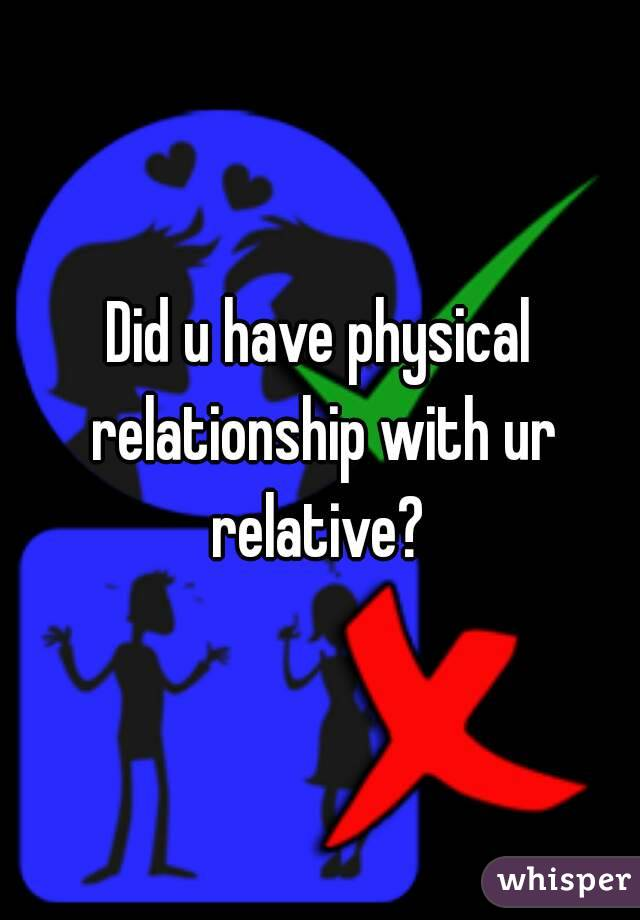 Did u have physical relationship with ur relative?