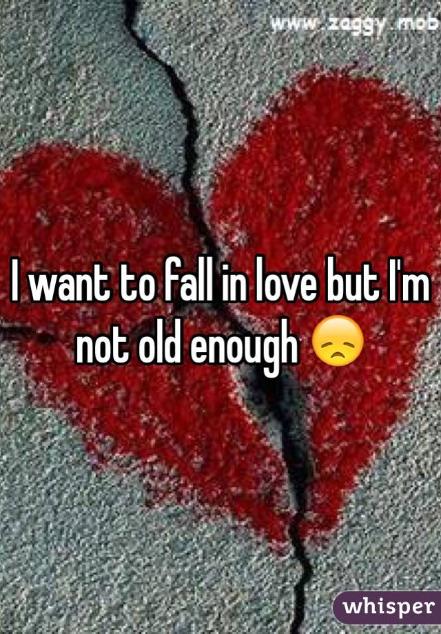 I want to fall in love but I'm not old enough 😞