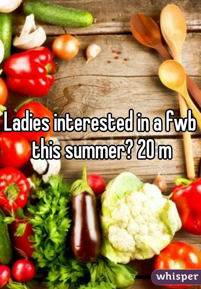 Ladies interested in a fwb this summer? 20 m