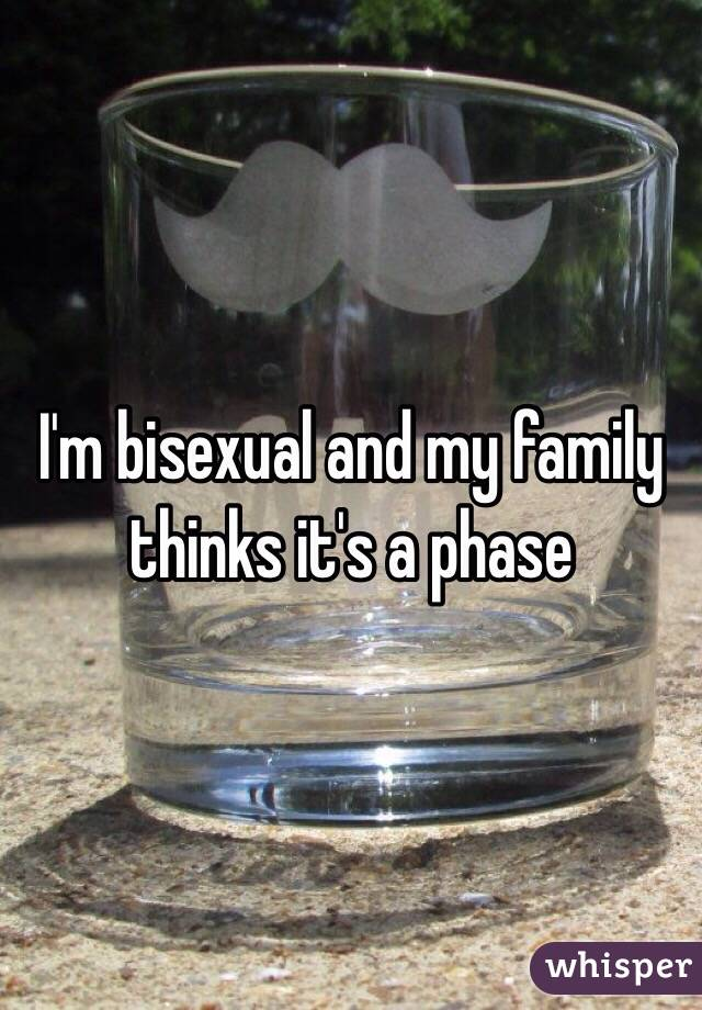 I'm bisexual and my family thinks it's a phase