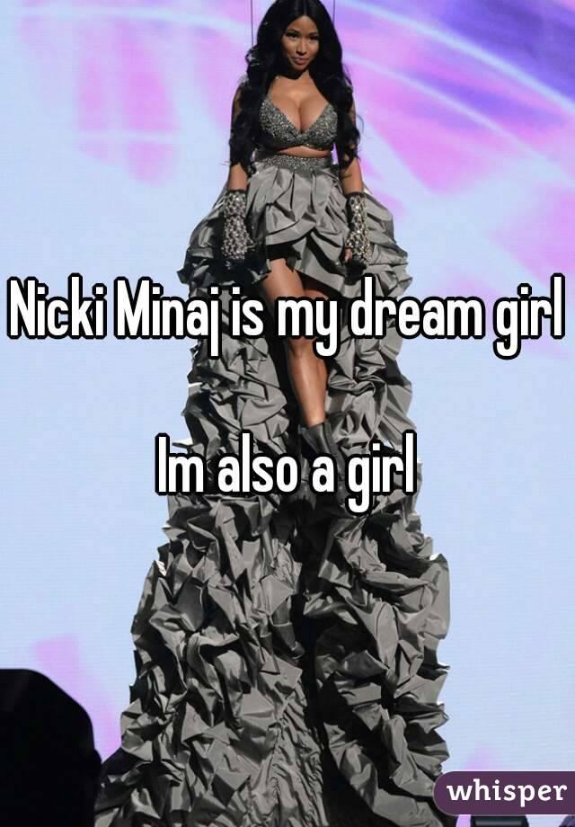 Nicki Minaj is my dream girl  Im also a girl
