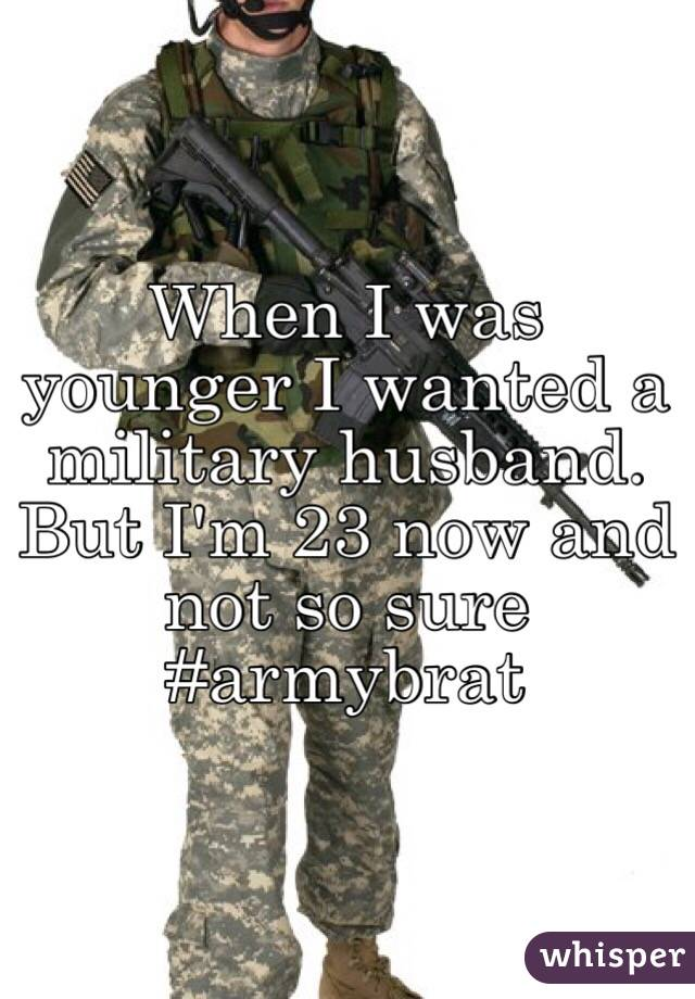 When I was younger I wanted a military husband. But I'm 23 now and not so sure  #armybrat