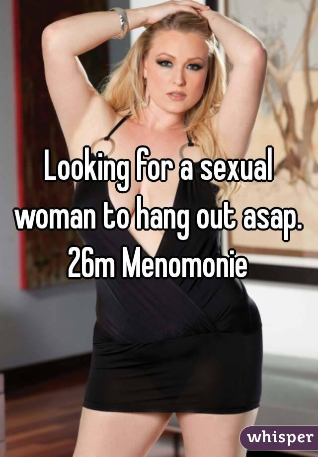 Looking for a sexual woman to hang out asap.  26m Menomonie