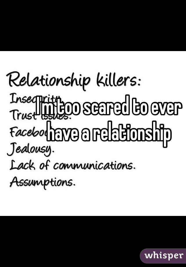 I'm too scared to ever have a relationship