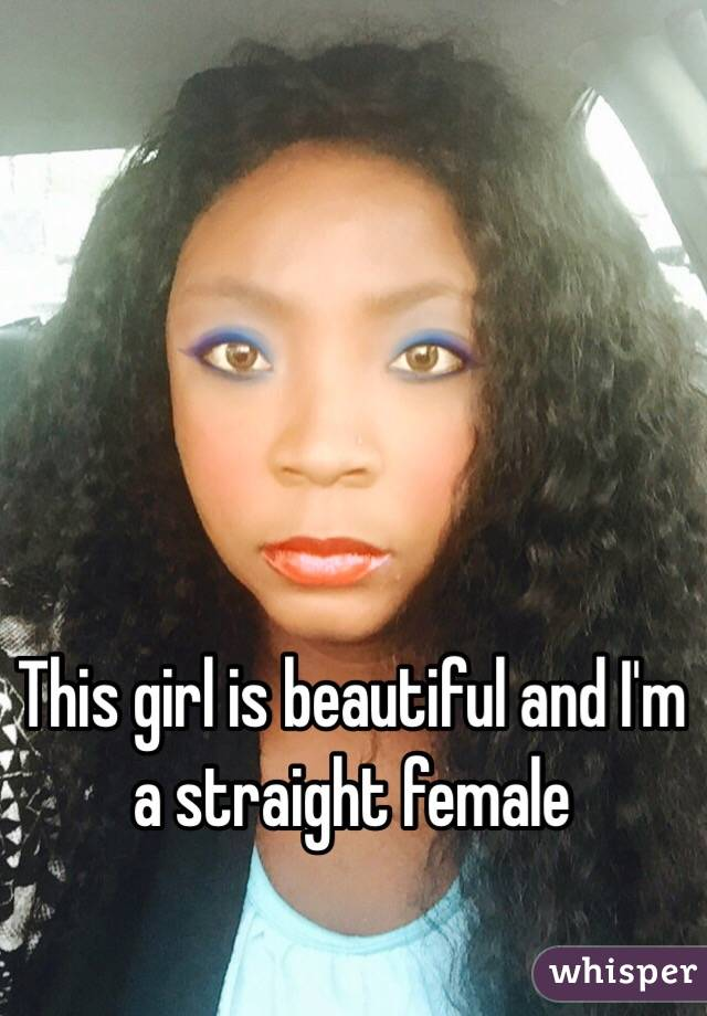 This girl is beautiful and I'm a straight female