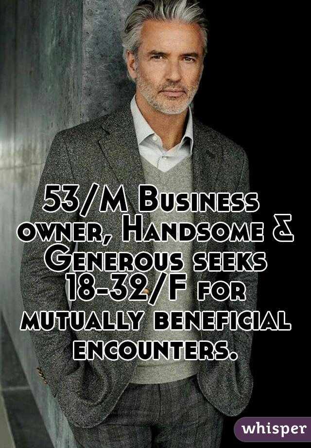 53/M Business owner, Handsome & Generous seeks 18-32/F for mutually beneficial encounters.