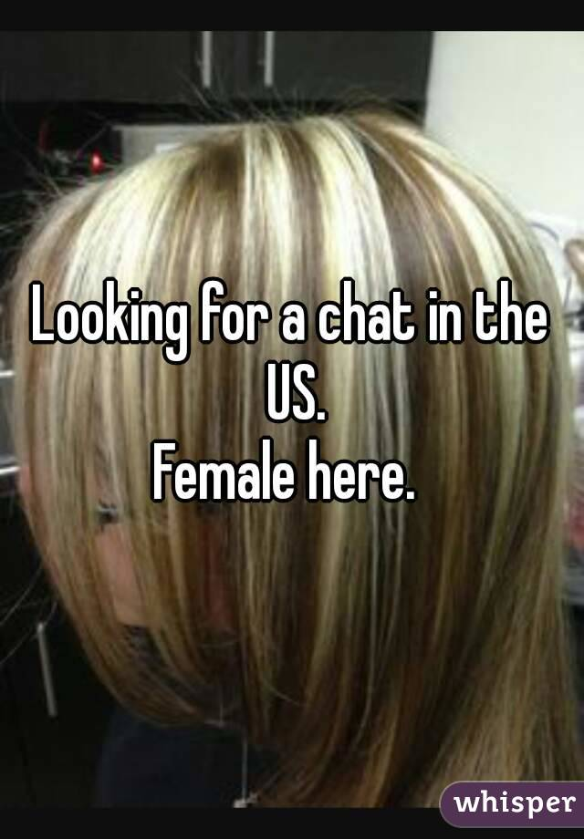 Looking for a chat in the US. Female here.