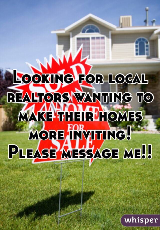 Looking for local realtors wanting to make their homes more inviting! Please message me!!