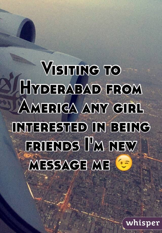 Visiting to Hyderabad from America any girl interested in being friends I'm new message me 😉