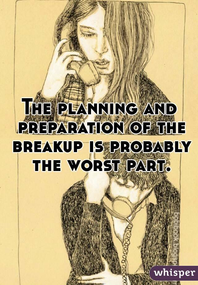 The planning and preparation of the breakup is probably the worst part.