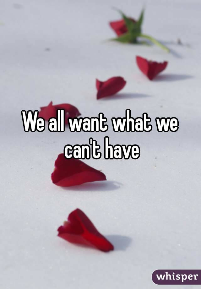 We all want what we can't have