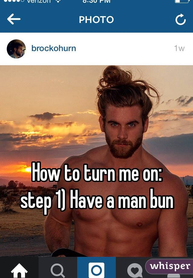 How to turn me on: step 1) Have a man bun