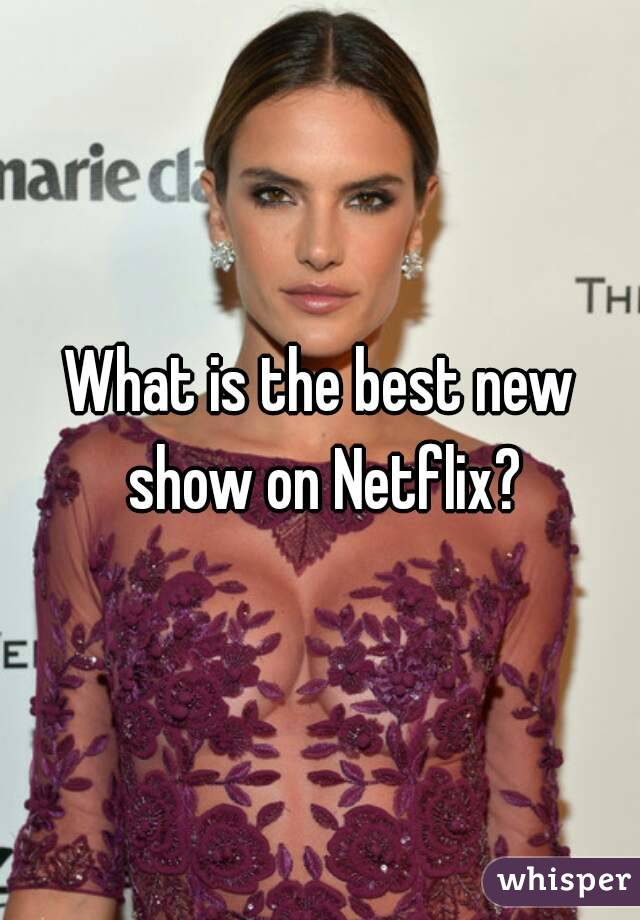 What is the best new show on Netflix?