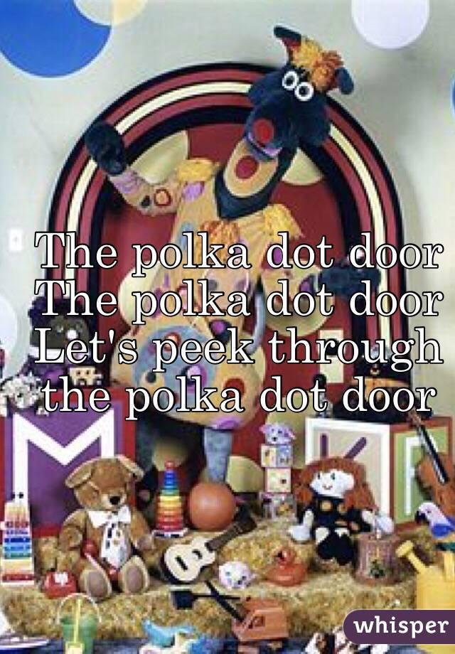 The polka dot door The polka dot door  Let's peek through the polka dot door