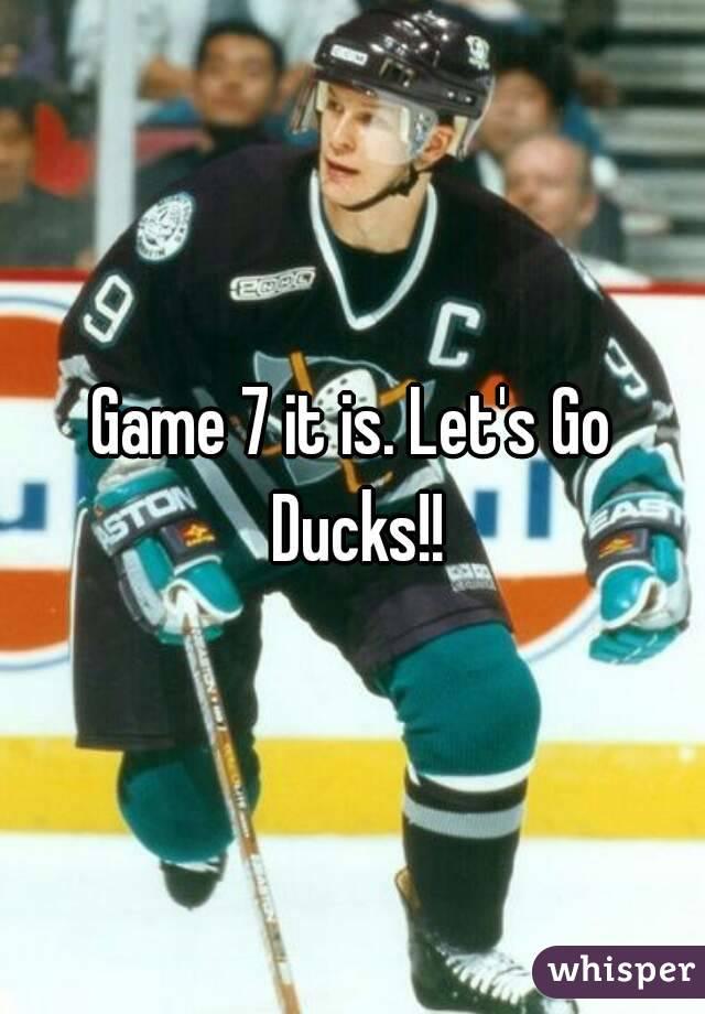 Game 7 it is. Let's Go Ducks!!