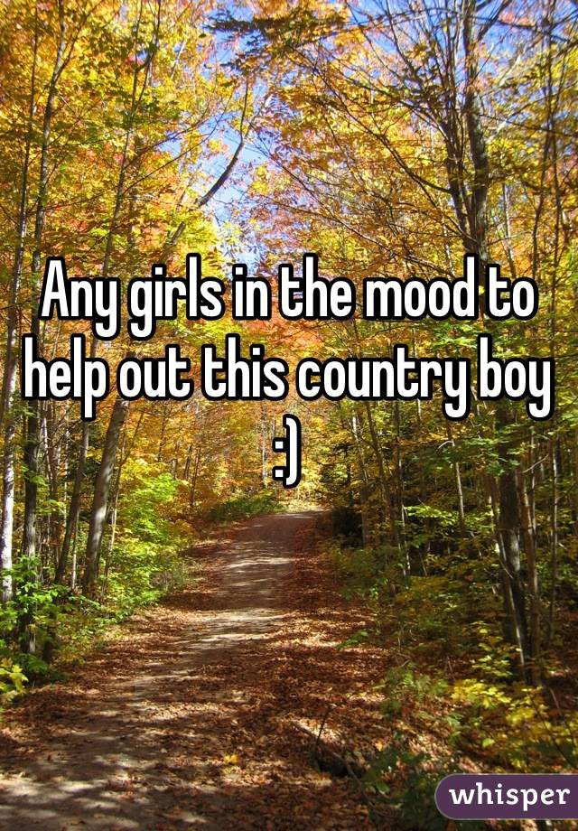 Any girls in the mood to help out this country boy :)