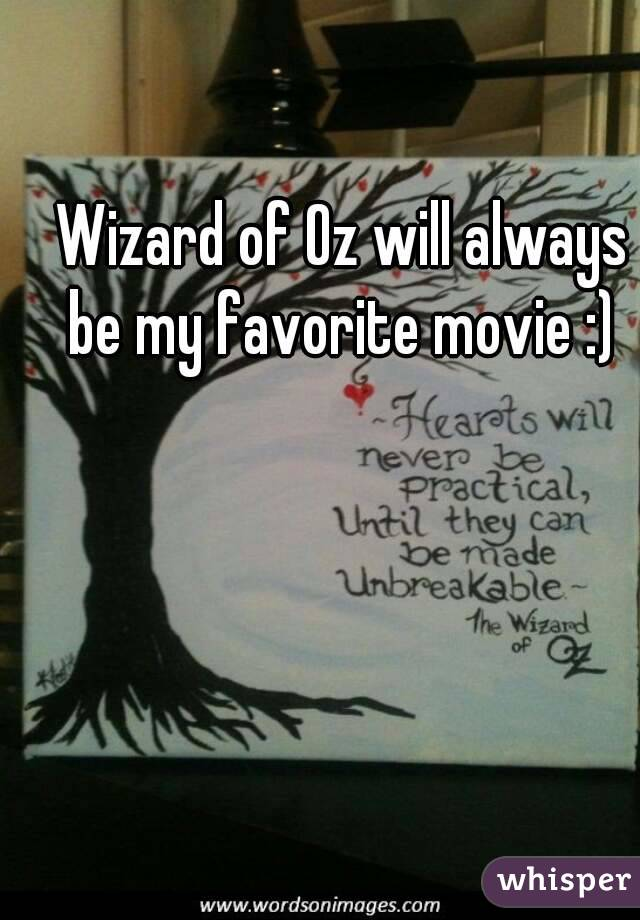 Wizard of Oz will always be my favorite movie :)