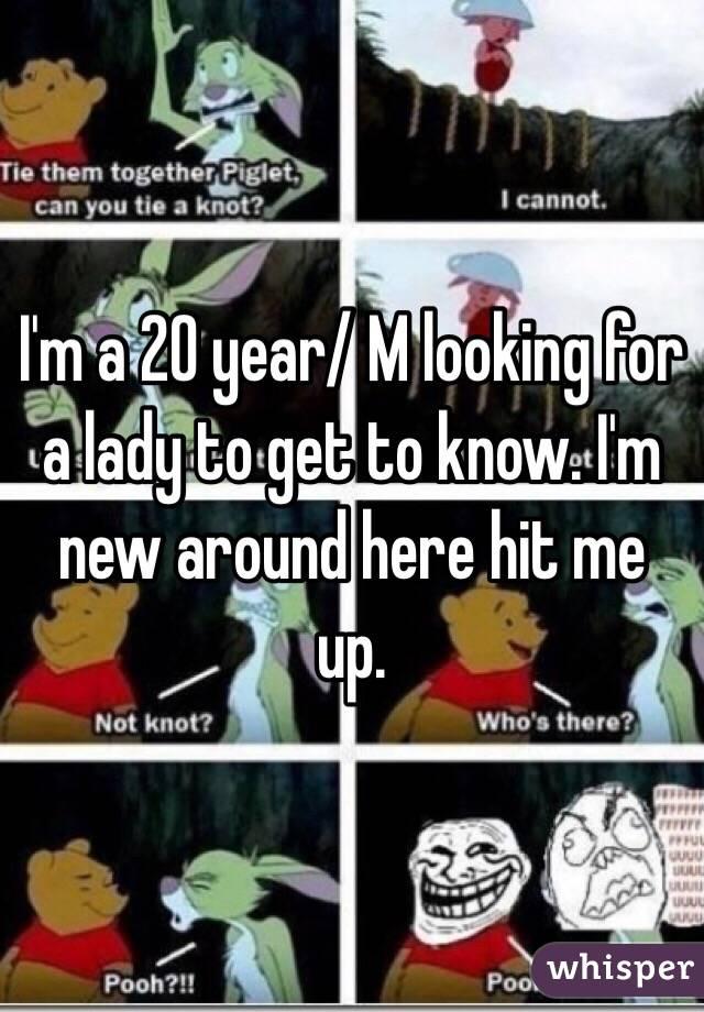 I'm a 20 year/ M looking for a lady to get to know. I'm new around here hit me up.
