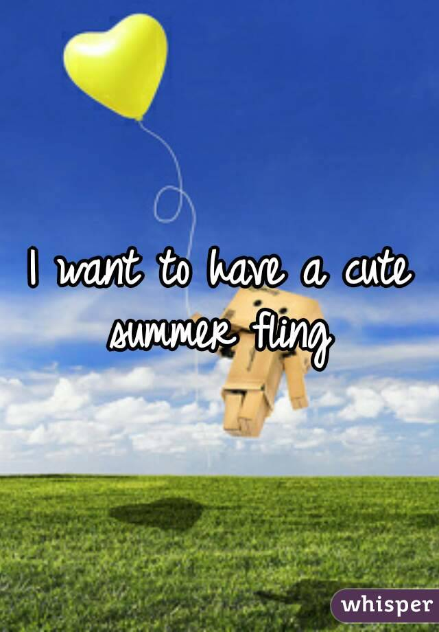 I want to have a cute summer fling