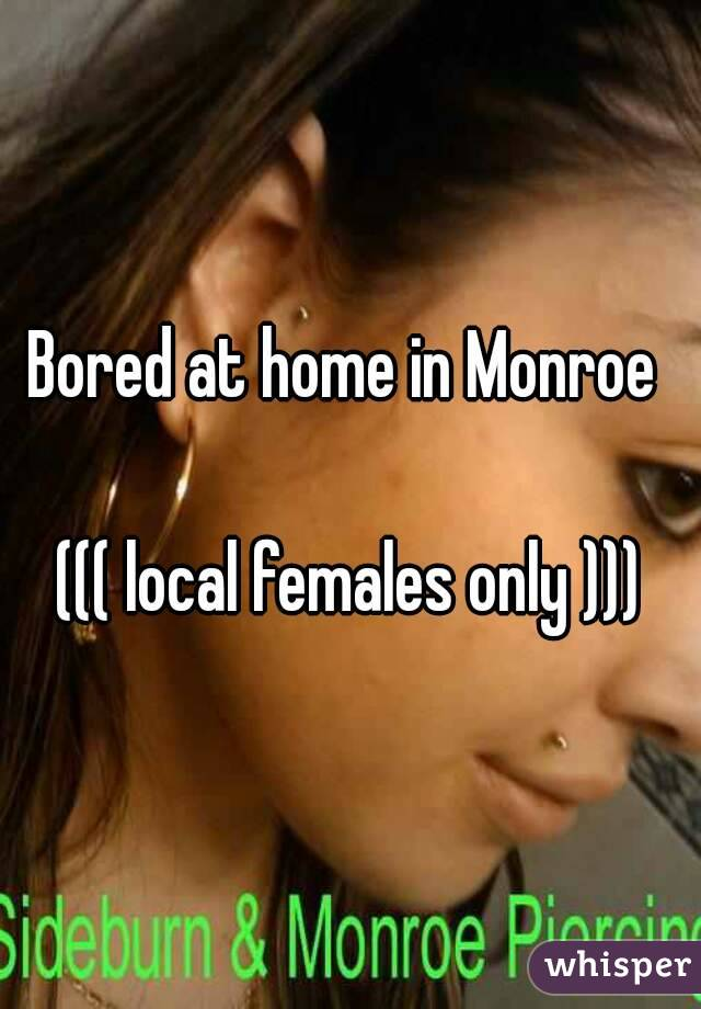 Bored at home in Monroe   ((( local females only )))