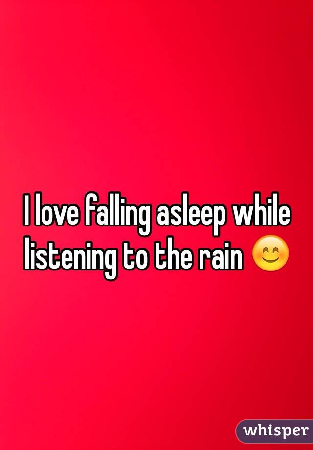 I love falling asleep while listening to the rain 😊