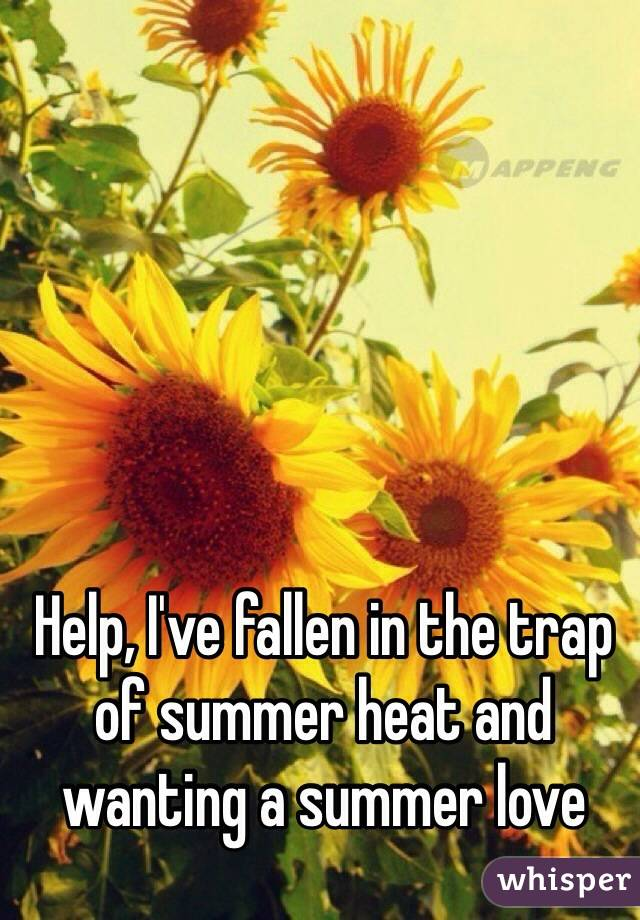 Help, I've fallen in the trap of summer heat and wanting a summer love