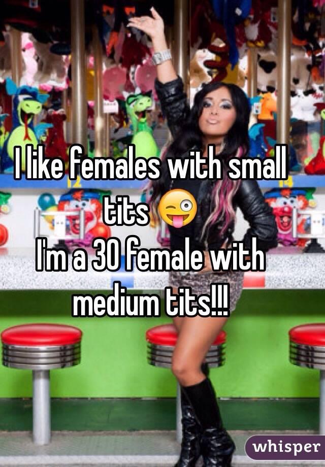 I like females with small tits 😜  I'm a 30 female with medium tits!!!