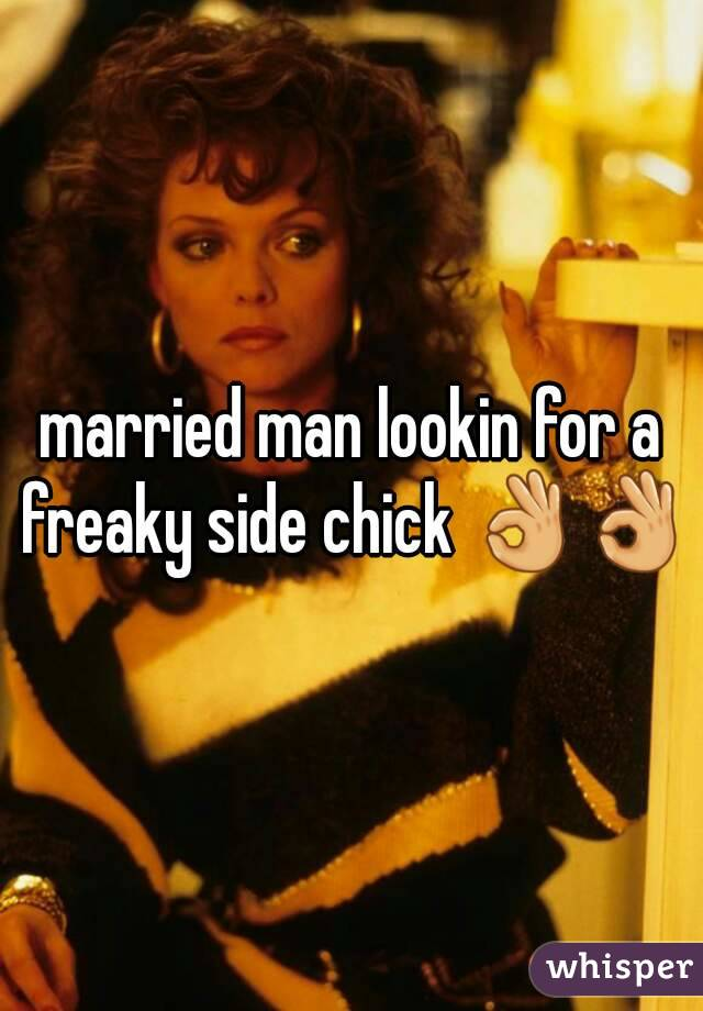 married man lookin for a freaky side chick 👌👌