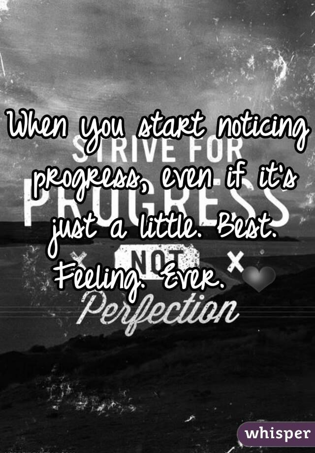 When you start noticing progress, even if it's just a little. Best. Feeling. Ever. ❤