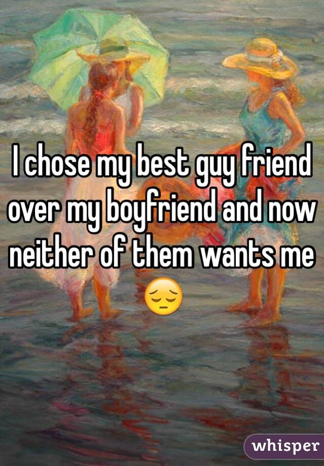 I chose my best guy friend over my boyfriend and now neither of them wants me 😔