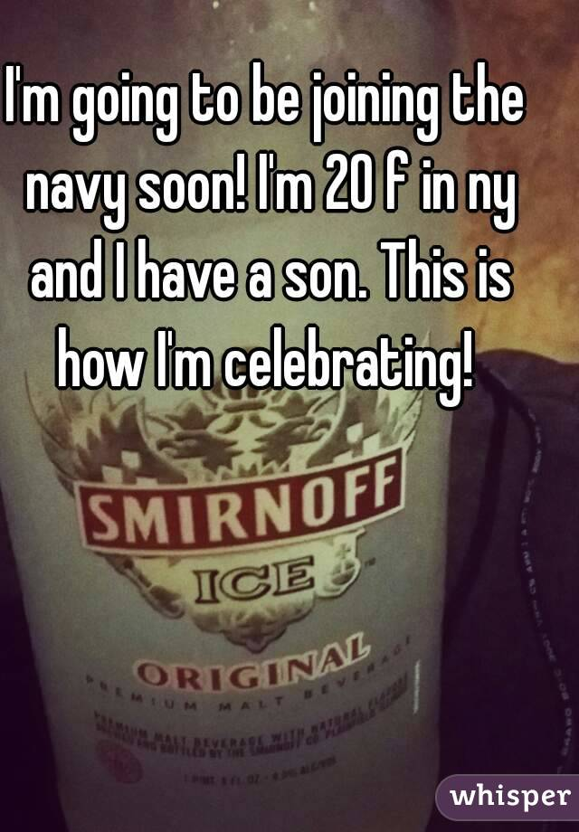 I'm going to be joining the navy soon! I'm 20 f in ny and I have a son. This is how I'm celebrating!