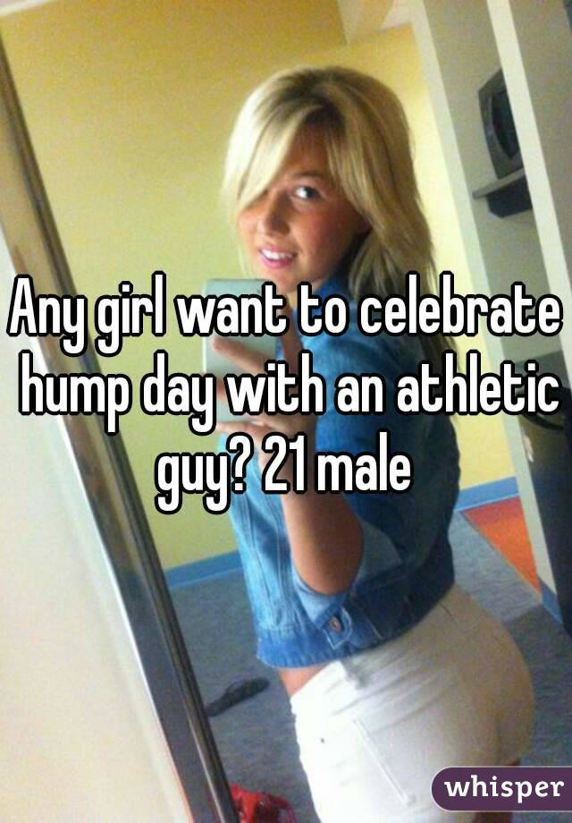 Any girl want to celebrate hump day with an athletic guy? 21 male