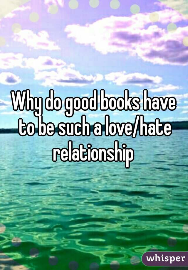 Why do good books have to be such a love/hate relationship