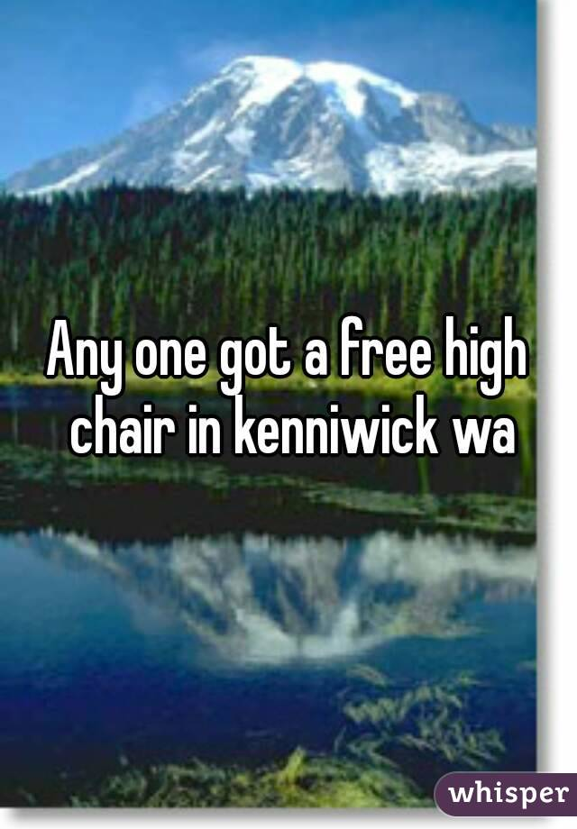 Any one got a free high chair in kenniwick wa