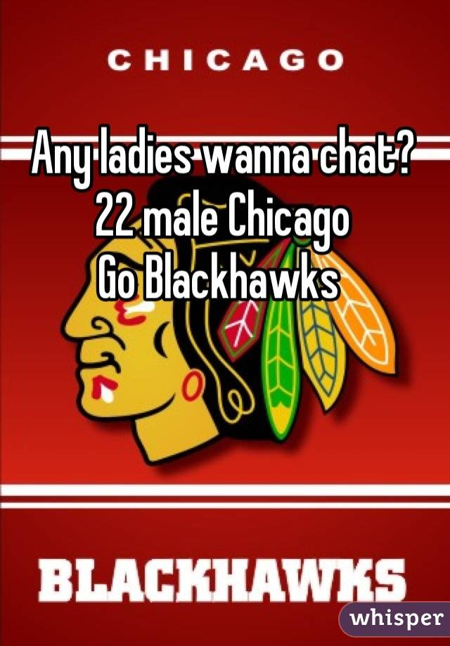 Any ladies wanna chat? 22 male Chicago  Go Blackhawks