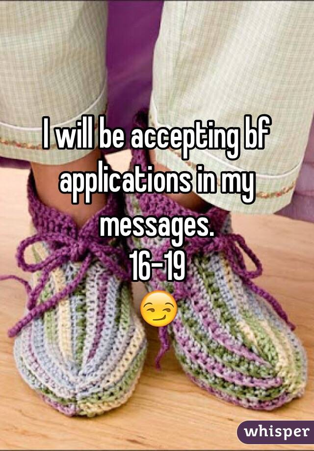 I will be accepting bf applications in my messages.  16-19  😏